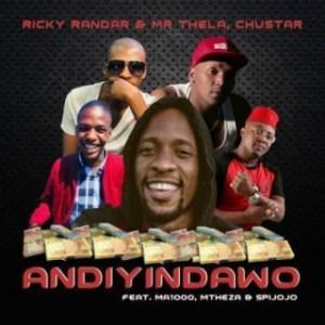 Ricky Randar X Mr Thela X Chustar - Andiyindawo Ft. Ma1000, Mtheza & Spijojo